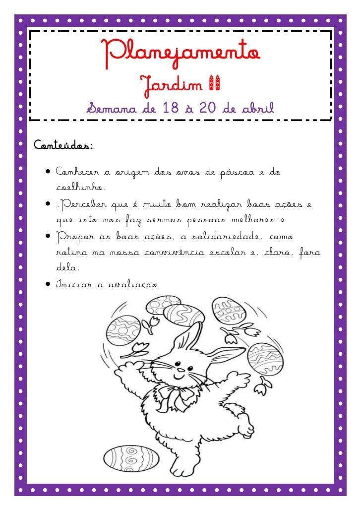 Planejamento                  Jardim II        Semana de 18 à 20 de abrilConteúdos:  Conhecer a origem dos ovos de páscoa...