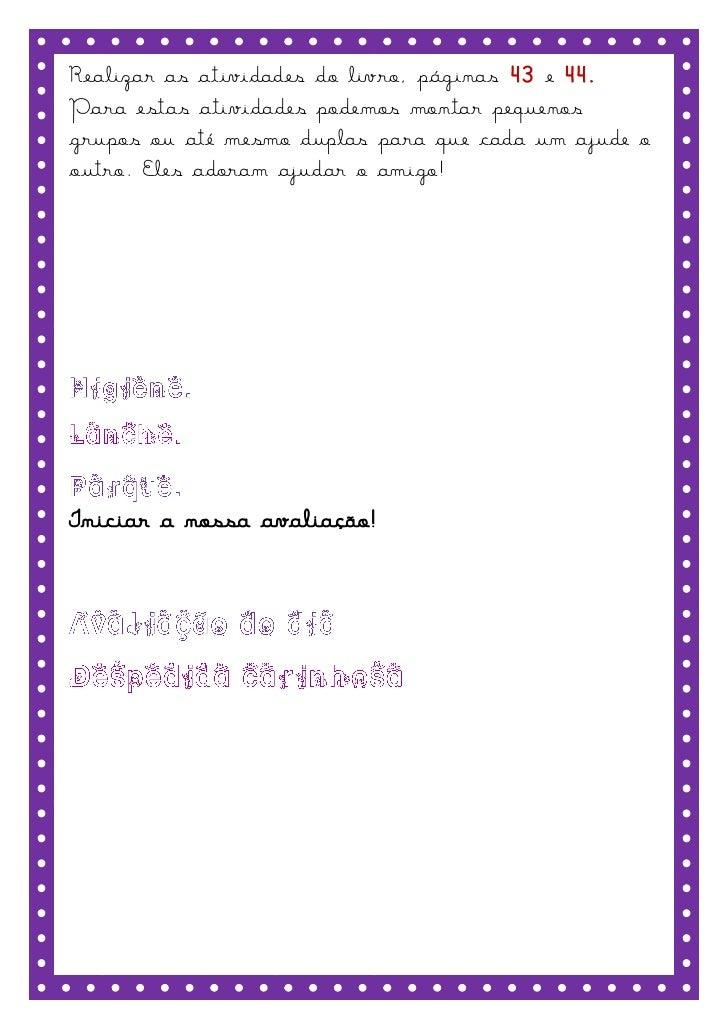 Realizar as atividades do livro, páginas 43 e 44.Para estas atividades podemos montar pequenosgrupos ou até mesmo duplas p...