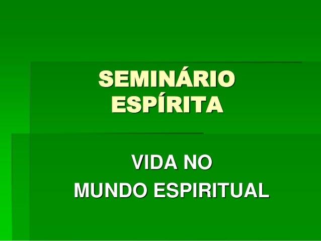 SEMINÁRIO ESPÍRITA VIDA NO MUNDO ESPIRITUAL