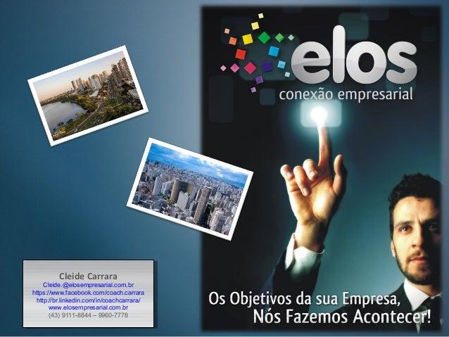 1 Cleide Carrara Cleide.@elosempresarial.com.br https://www.facebook.com/coach.carrara http://br.linkedin.com/in/coachcarr...