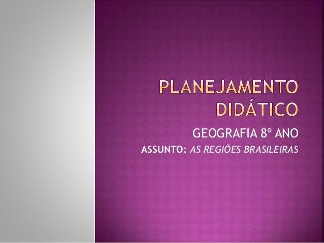 GEOGRAFIA 8º ANO ASSUNTO: AS REGIÕES BRASILEIRAS