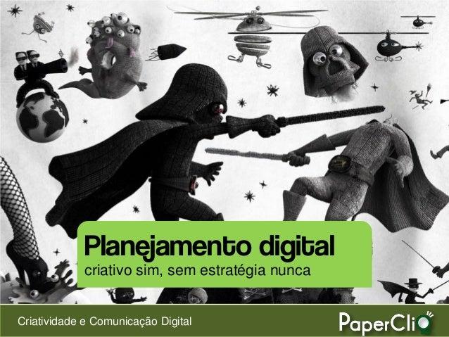 Criatividade e Comunicação Digital Planejamento digital criativo sim, sem estratégia nunca
