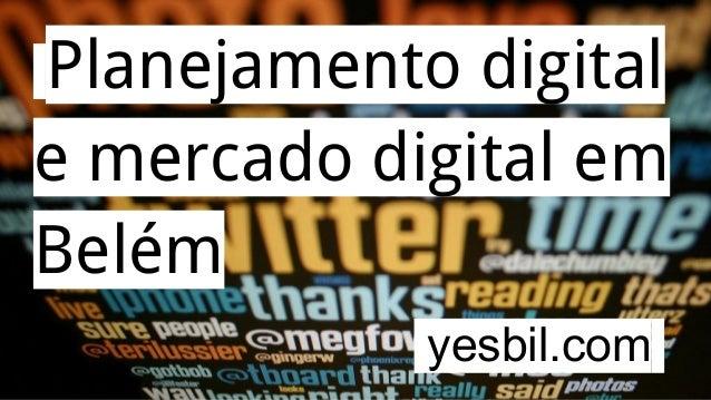 Planejamento digital e mercado digital em Belém yesbil.com.