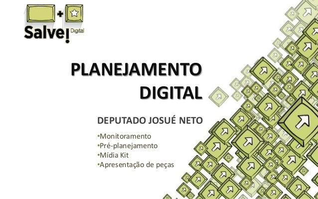 PLANEJAMENTO DIGITAL DEPUTADO JOSUÉ NETO •Monitoramento •Pré-planejamento •Mídia Kit •Apresentação de peças