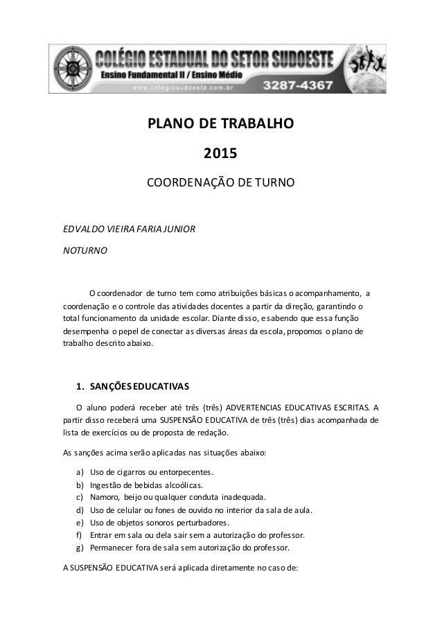 PLANO DE TRABALHO 2015 COORDENAÇÃO DE TURNO EDVALDOVIEIRA FARIA JUNIOR NOTURNO O coordenador de turno tem como atribuições...