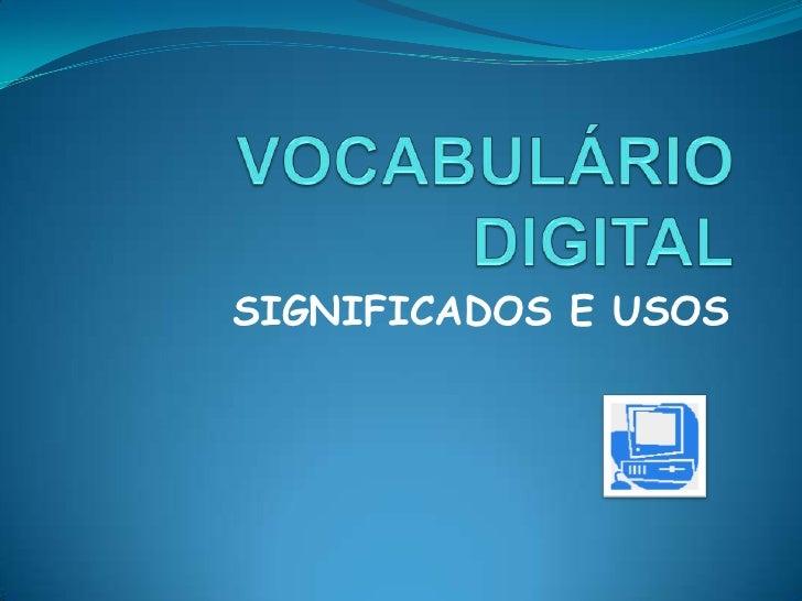 VOCABULÁRIO DIGITAL<br />SIGNIFICADOS E USOS<br />