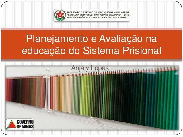 Planejamento e Avaliação naeducação do Sistema Prisional          Anjaly Lopes
