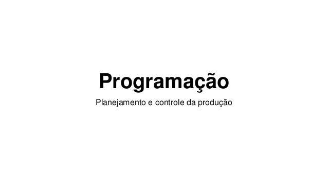 Programação Planejamento e controle da produção