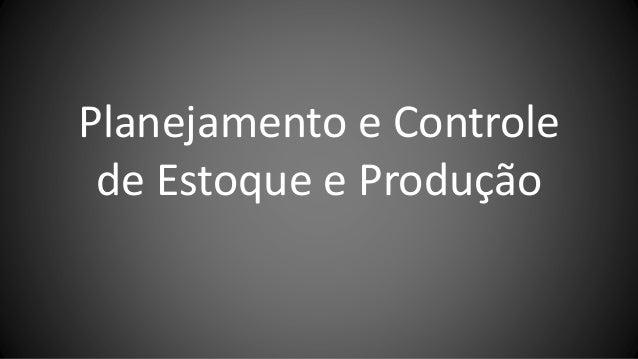 Planejamento e Controle de Estoque e Produção