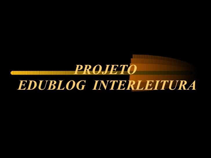 PROJETO  EDUBLOG  INTERLEITURA