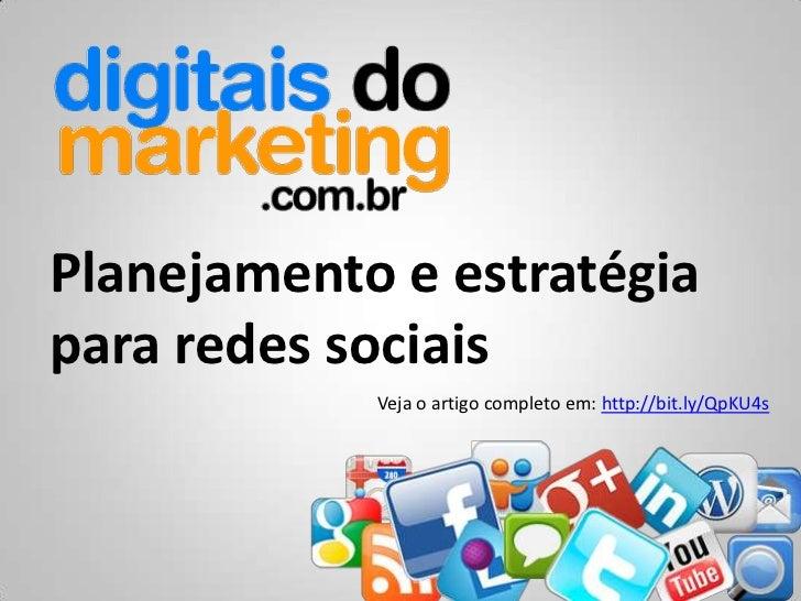 Planejamento e estratégiapara redes sociais            Veja o artigo completo em: http://bit.ly/QpKU4s