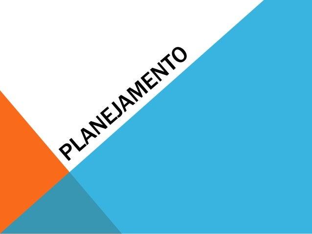 O QUE É? Planejamento é uma palavra que significa o ato ou efeito de planejar, criar um plano para otimizar a alcance de u...