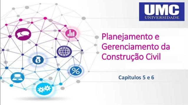 Planejamento e Gerenciamento da Construção Civil Capítulos 5 e 6