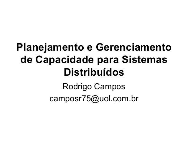 Planejamento e Gerenciamento de Capacidade para Sistemas Distribuídos Rodrigo Campos camposr75@uol.com.br