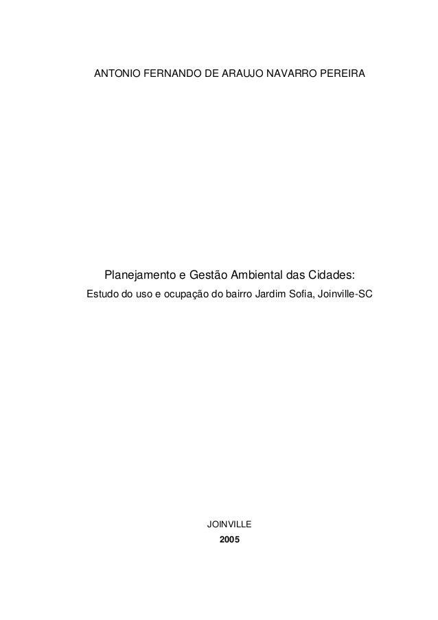 ANTONIO FERNANDO DE ARAUJO NAVARRO PEREIRA Planejamento e Gestão Ambiental das Cidades: Estudo do uso e ocupação do bairro...