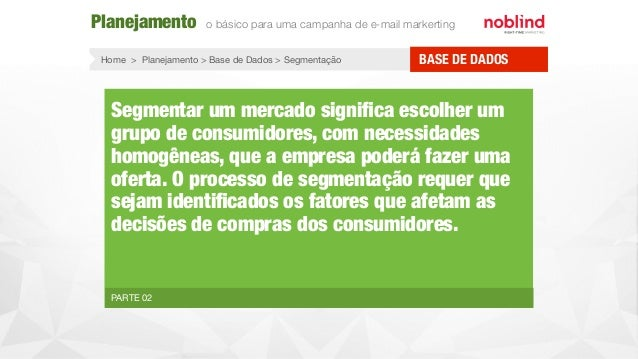 Home > Planejamento > Base de Dados > Segmentação PARTE 02 Segmentar um mercado significa escolher um grupo de consumidores...