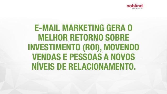 E-MAIL MARKETING GERA O MELHOR RETORNO SOBRE INVESTIMENTO (ROI), MOVENDO VENDAS E PESSOAS A NOVOS NÍVEIS DE RELACIONAMENTO.
