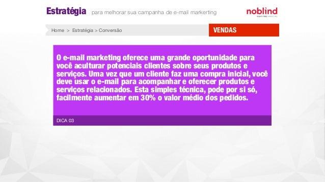 VENDASHome > Estratégia > Conversão DICA 03 O e-mail marketing oferece uma grande oportunidade para você aculturar potenci...