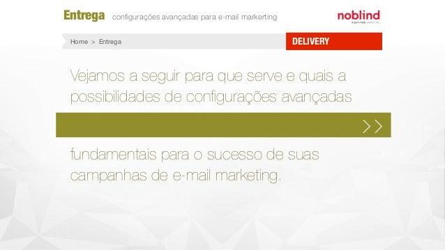 Entrega configurações avançadas para e-mail markerting DELIVERYHome > Entrega fundamentais para o sucesso de suas campanhas...
