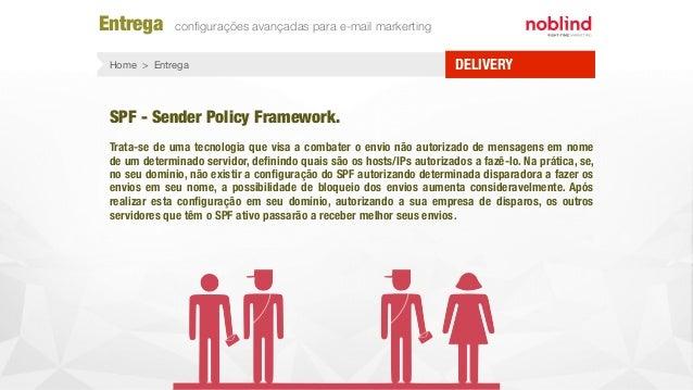 Entrega configurações avançadas para e-mail markerting DELIVERYHome > Entrega SPF - Sender Policy Framework. Trata-se de um...