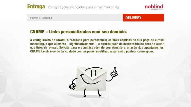 Entrega configurações avançadas para e-mail markerting DELIVERYHome > Entrega CNAME – Links personalizados com seu domínio....