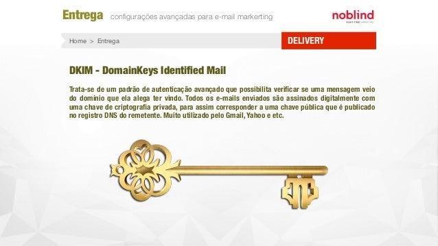 Entrega configurações avançadas para e-mail markerting DELIVERYHome > Entrega DKIM - DomainKeys Identified Mail Trata-se de ...