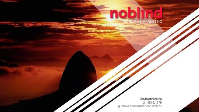 RIGHT-TIME MARKETING GUSTAVO PEREIRA 21 9819.1975  gustavo.pereira@noblind.com.br