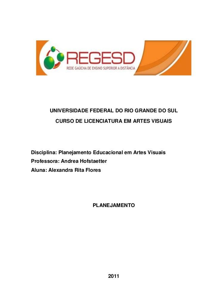 UNIVERSIDADE FEDERAL DO RIO GRANDE DO SUL         CURSO DE LICENCIATURA EM ARTES VISUAISDisciplina: Planejamento Educacion...