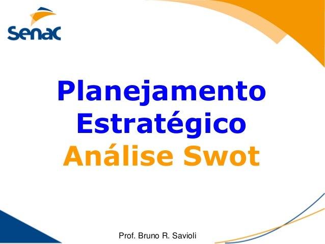 Planejamento EstratégicoAnálise Swot   Prof. Bruno R. Savioli