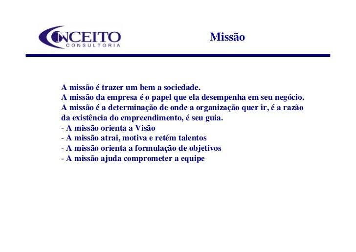 Missão    A missão é trazer um bem a sociedade. A missão da empresa é o papel que ela desempenha em seu negócio. A missão ...