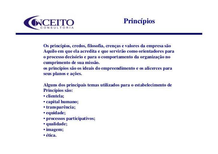 Princípios   Os princípios, credos, filosofia, crenças e valores da empresa são Aquilo em que ela acredita e que servirão ...