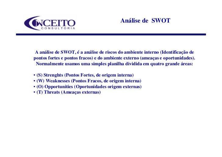 Análise de SWOT    A análise de SWOT, é a análise de riscos do ambiente interno (Identificação de pontos fortes e pontos f...