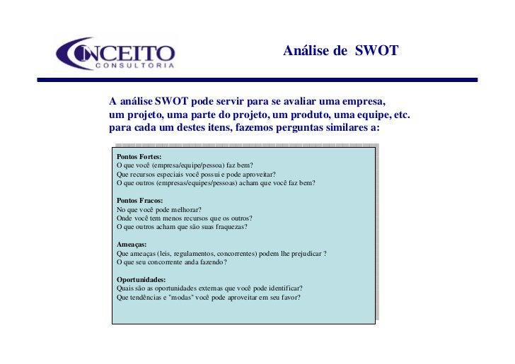 Análise de SWOT   A análise SWOT pode servir para se avaliar uma empresa, um projeto, uma parte do projeto, um produto, um...