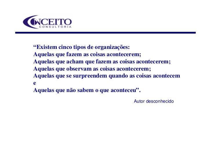 """""""Existem cinco tipos de organizações: Aquelas que fazem as coisas acontecerem; Aquelas que acham que fazem as coisas acont..."""