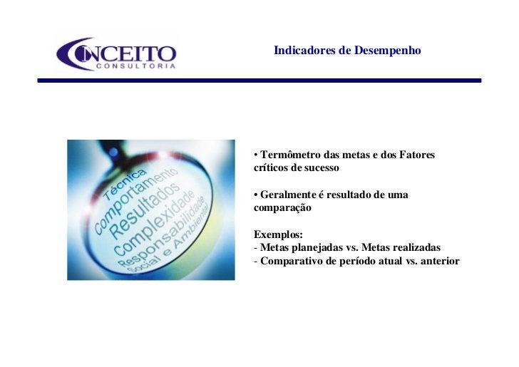 Indicadores de Desempenho     • Termômetro das metas e dos Fatores críticos de sucesso  • Geralmente é resultado de uma co...
