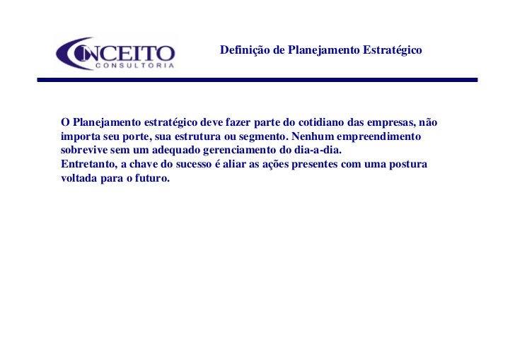 Definição de Planejamento Estratégico     O Planejamento estratégico deve fazer parte do cotidiano das empresas, não impor...