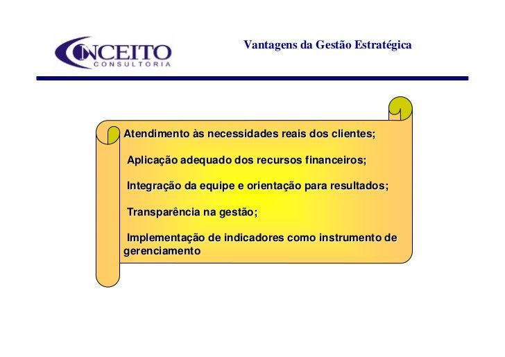 Vantagens da Gestão Estratégica     Atendimento às necessidades reais dos clientes;  Aplicação adequado dos recursos finan...