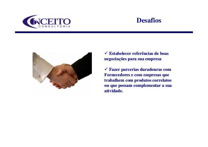 Desafios      Estabelecer referências de boas negociações para sua empresa     Fazer parcerias duradouras com Fornecedores...