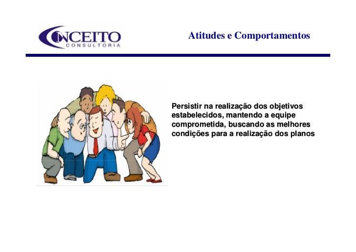 Atitudes e Comportamentos     Persistir na realização dos objetivos estabelecidos, mantendo a equipe comprometida, buscand...