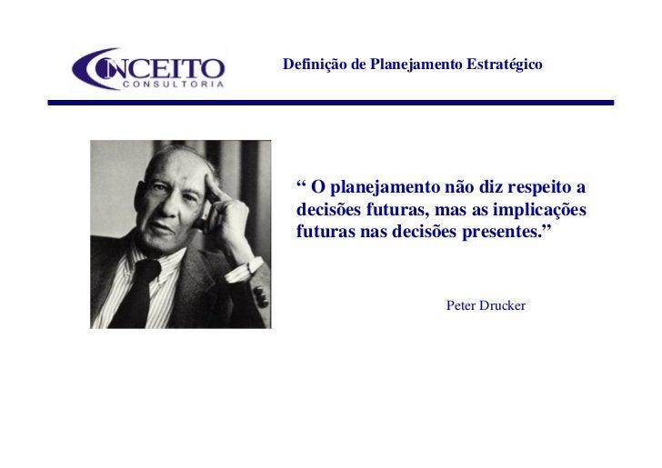 """Definição de Planejamento Estratégico      """" O planejamento não diz respeito a  decisões futuras, mas as implicações  futu..."""