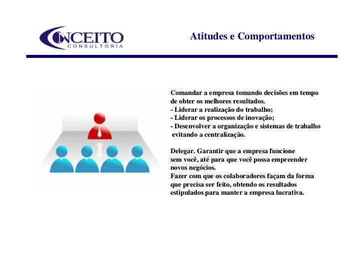 Atitudes e Comportamentos     Comandar a empresa tomando decisões em tempo de obter os melhores resultados. - Liderar a re...