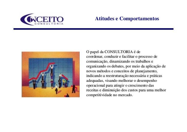 Atitudes e Comportamentos     O papel da CONSULTORIA é de coordenar, conduzir e facilitar o processo de comunicação, dinam...