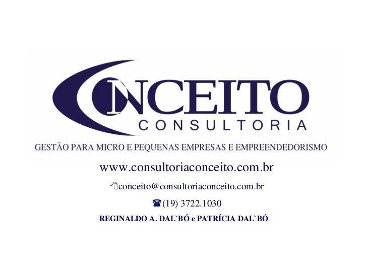 www.consultoriaconceito.com.br     conceito@consultoriaconceito.com.br               (19) 3722.1030 REGINALDO A. DAL`BÓ e ...