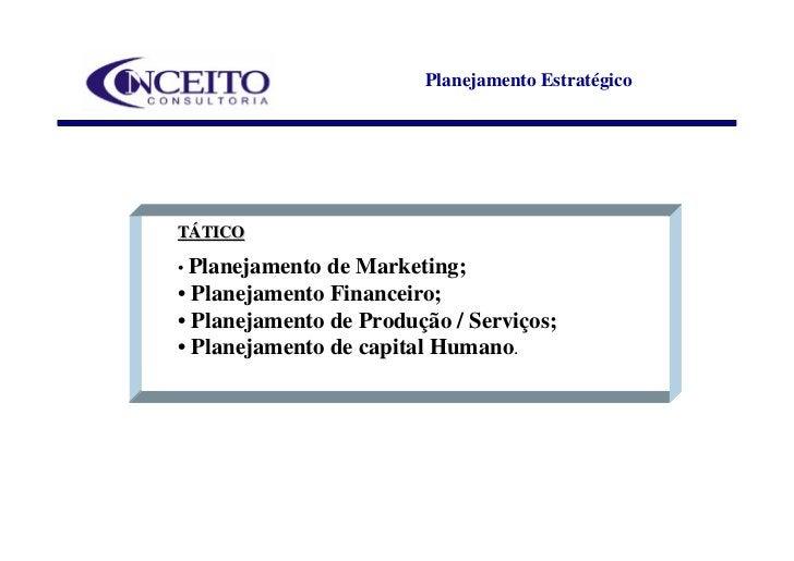 Planejamento Estratégico     TÁTICO  • Planejamentode Marketing; • Planejamento Financeiro; • Planejamento de Produção / S...