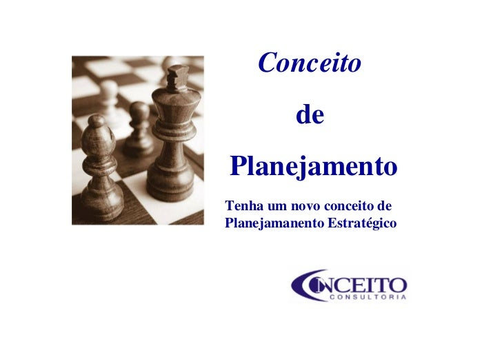 Conceito           de Planejamento Tenha um novo conceito de Planejamanento Estratégico