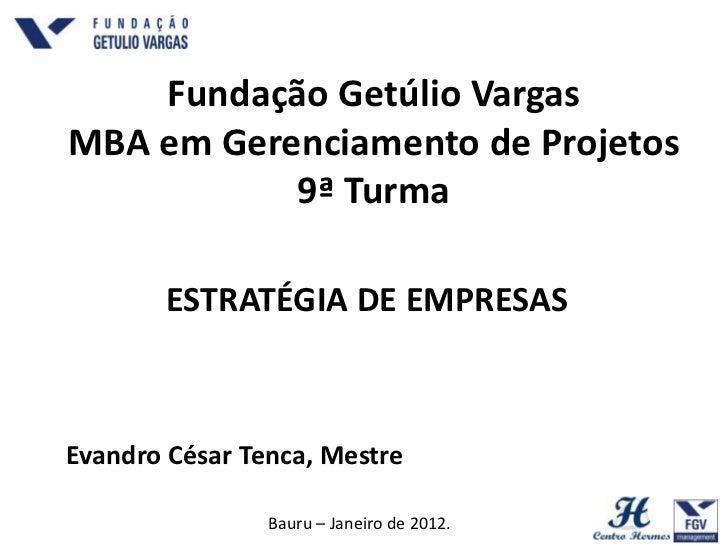 Fundação Getúlio VargasMBA em Gerenciamento de Projetos           9ª Turma        ESTRATÉGIA DE EMPRESASEvandro César Tenc...
