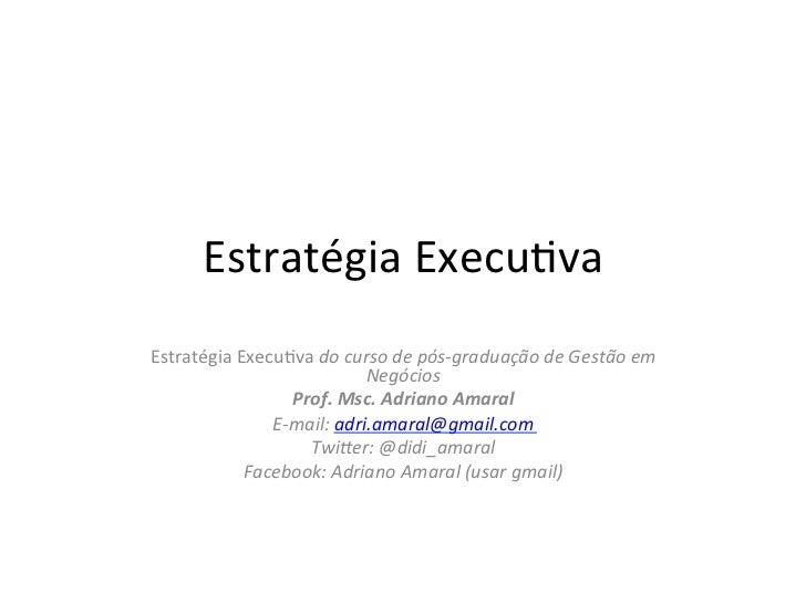 Estratégia Execu.va Estratégia Execu.va do curso de pós-‐graduação de Gestão em                    ...
