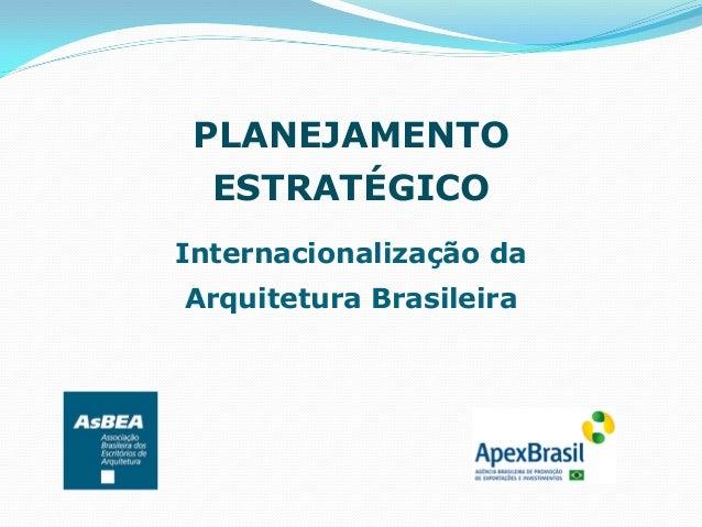 PLANEJAMENTO ESTRATÉGICO Internacionalização da Arquitetura Brasileira