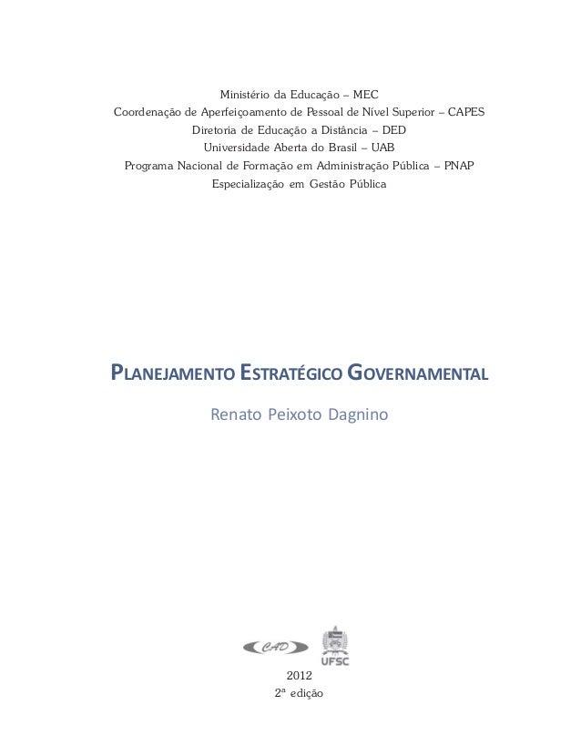 PLANEJAMENTO ESTRATÉGICO GOVERNAMENTAL Renato Peixoto Dagnino Ministério da Educação – MEC Coordenação de Aperfeiçoamento ...