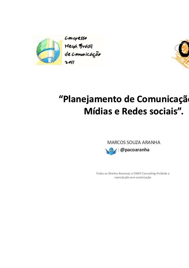 """""""Planejamento de Comunicação em     Mídias e Redes sociais"""".               MARCOS SOUZA ARANHA                  : @pacoara..."""
